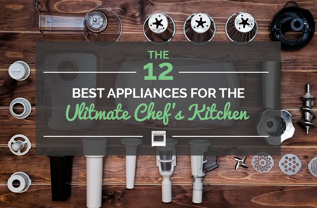The 12 Best Appliances for the Ultimate Chef's Kitchen